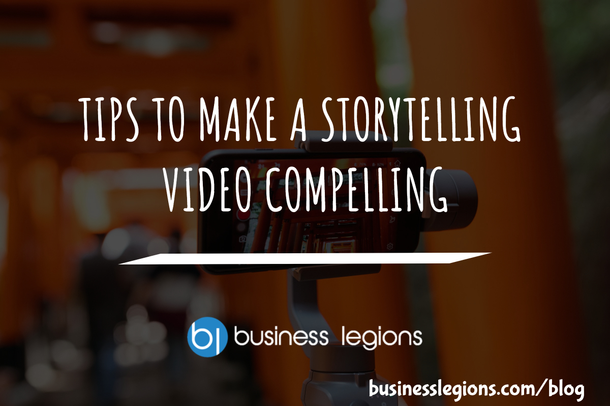 Business Legions TIPS TO MAKE A STORYTELLING VIDEO COMPELLING header