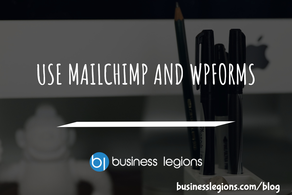 USE MAILCHIMP AND WPFORMS