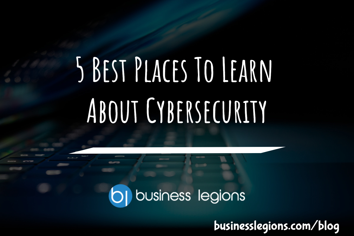 5 BEST PLACES TO LEARN ABOUT CYBERSECURITY
