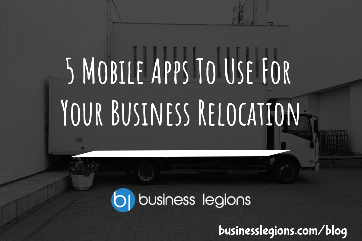 Business Legions 5 Mobile Apps To Use For Your Business Relocation