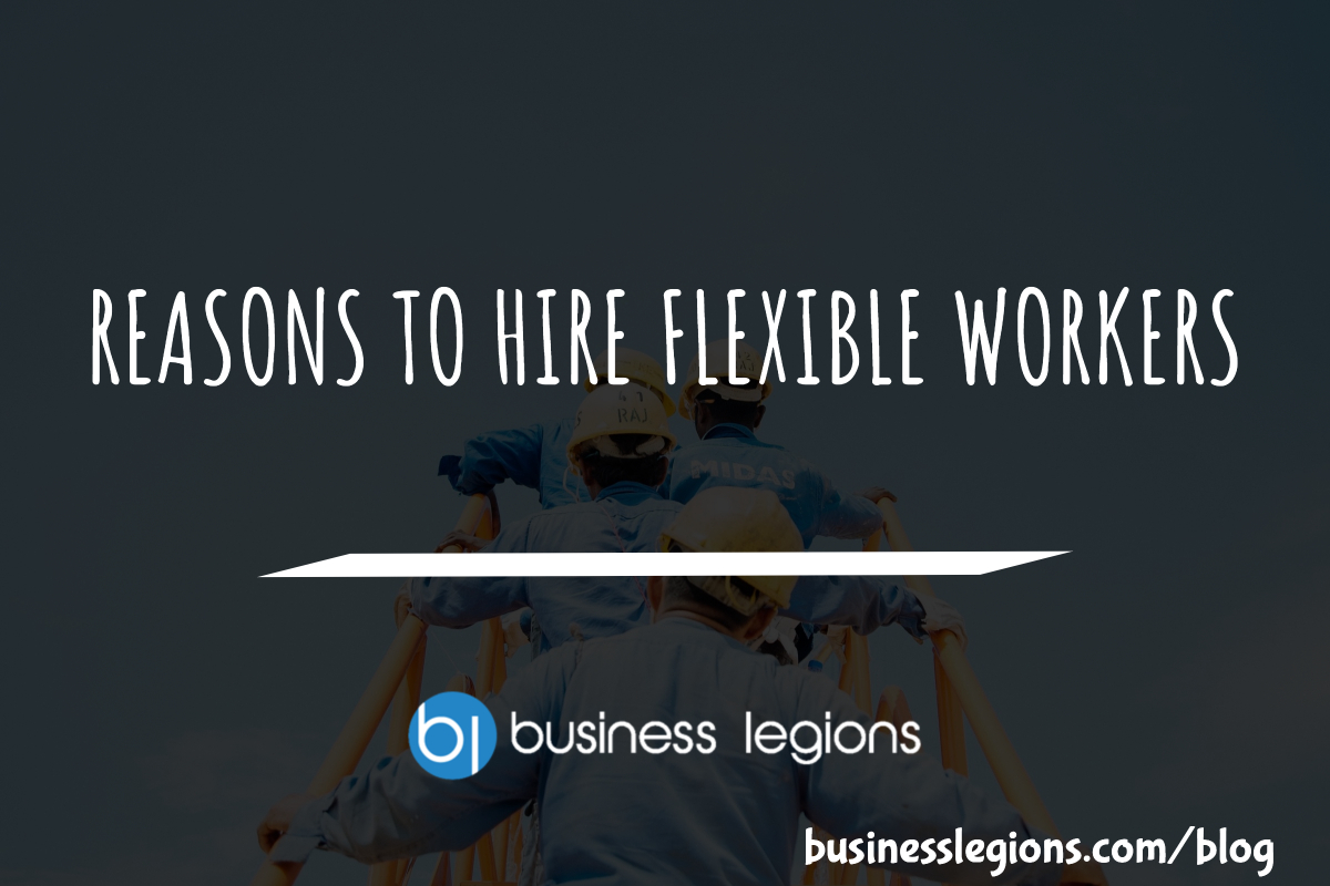 REASONS TO HIRE FLEXIBLE WORKERS