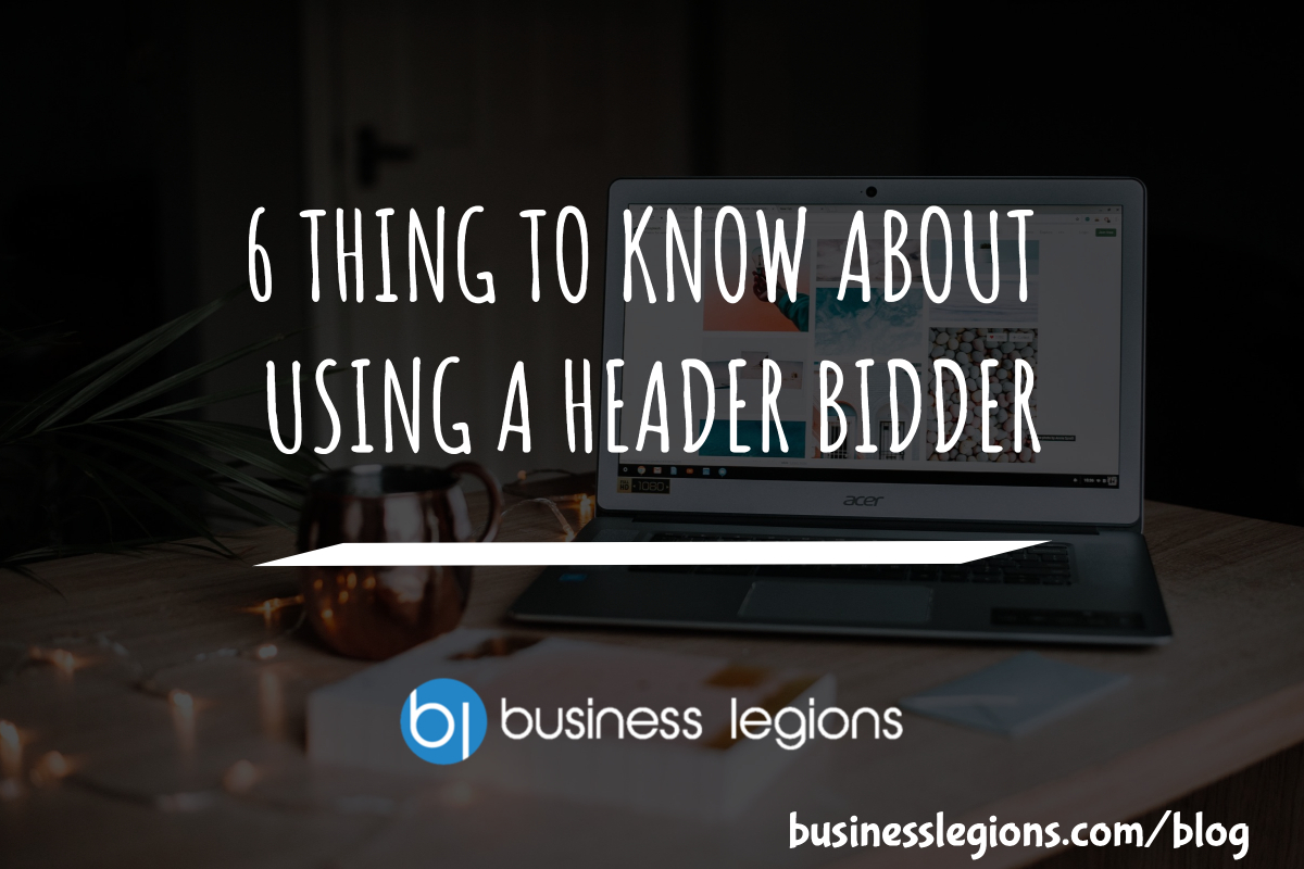 6 THING TO KNOW ABOUT USING A HEADER BIDDER