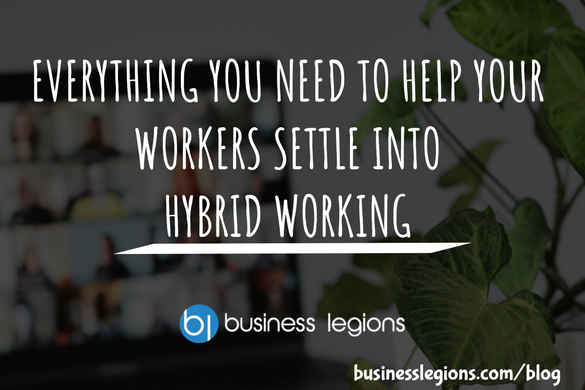 EVERYTHING YOU NEED TO HELP YOUR WORKERS SETTLE INTO HYBRID WORKING
